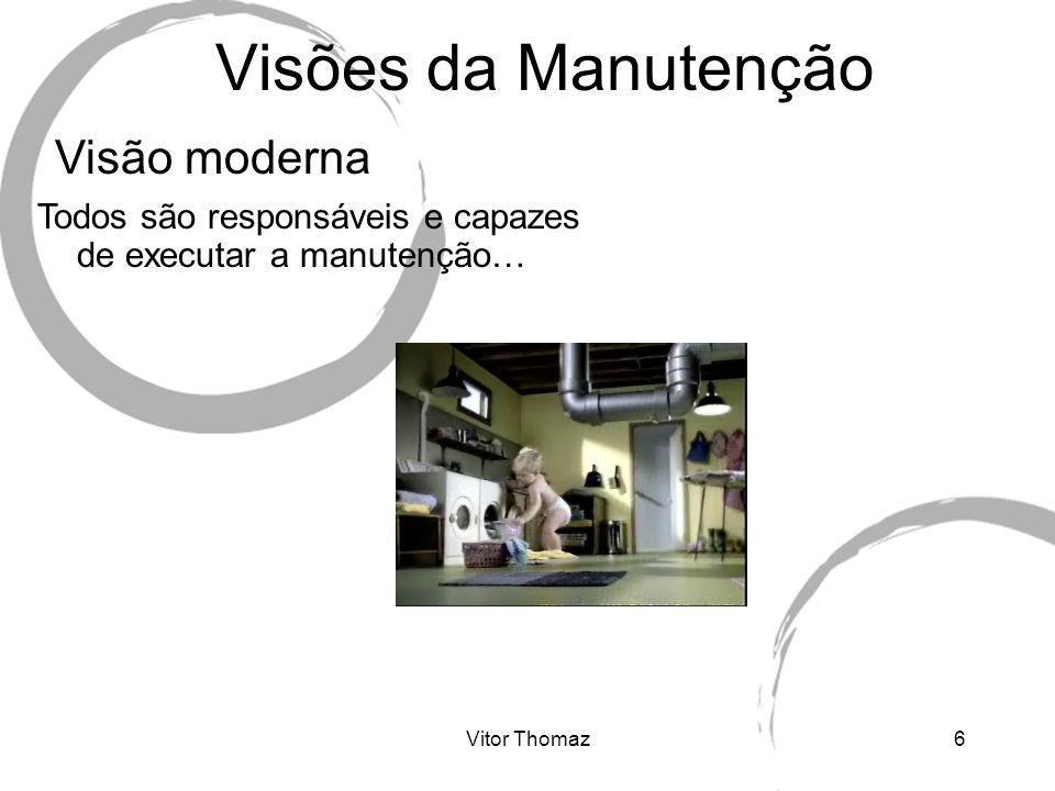 Vitor Thomaz7 Manutenção Todos são responsáveis e capazes de executar a manutenção… Exemplo disto, é o carro pessoal.
