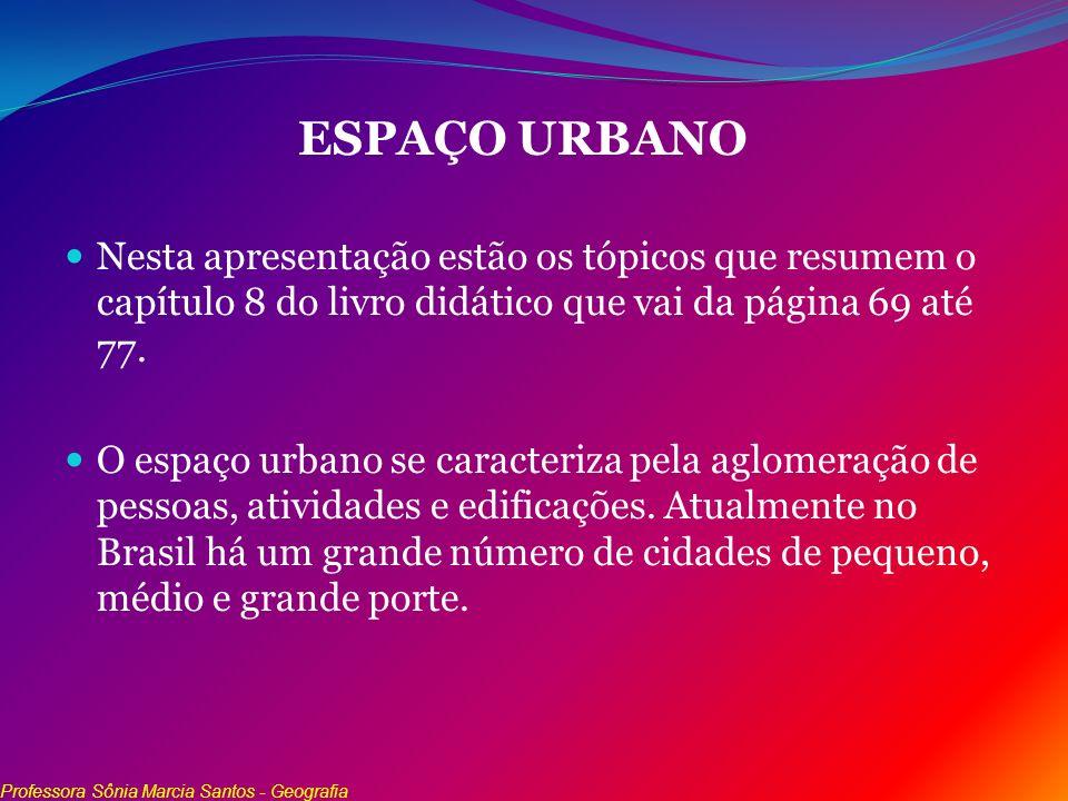 ESPAÇO URBANO Nesta apresentação estão os tópicos que resumem o capítulo 8 do livro didático que vai da página 69 até 77. O espaço urbano se caracteri