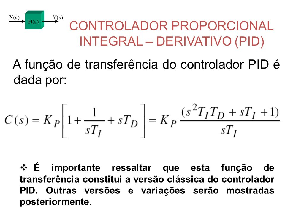 CONTROLADOR PROPORCIONAL INTEGRAL – DERIVATIVO (PID) A função de transferência do controlador PID é dada por: É importante ressaltar que esta função d