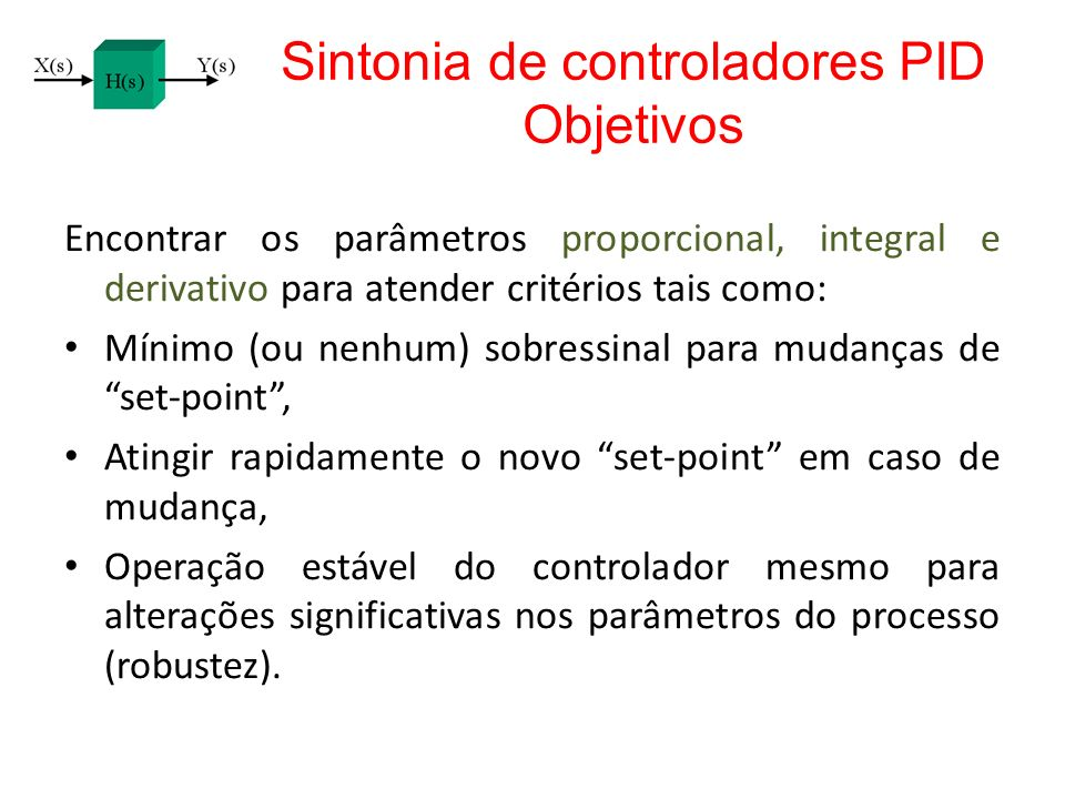 Sintonia de controladores PID Objetivos Encontrar os parâmetros proporcional, integral e derivativo para atender critérios tais como: Mínimo (ou nenhu