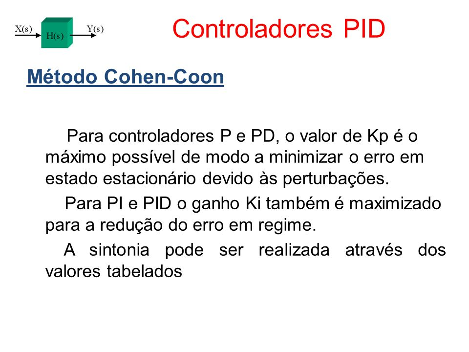 Controladores PID Método Cohen-Coon Para controladores P e PD, o valor de Kp é o máximo possível de modo a minimizar o erro em estado estacionário dev
