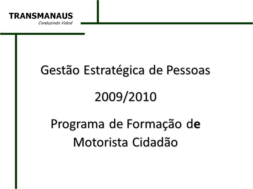 Gestão Estratégica de Pessoas 2009/2010 Programa de Formação de Motorista Cidadão