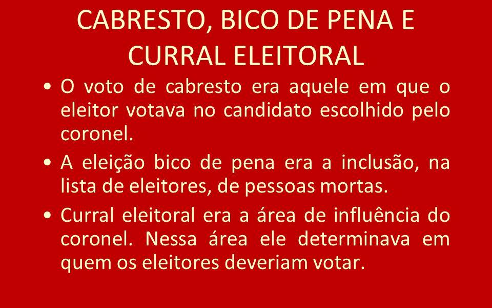 CABRESTO, BICO DE PENA E CURRAL ELEITORAL O voto de cabresto era aquele em que o eleitor votava no candidato escolhido pelo coronel. A eleição bico de