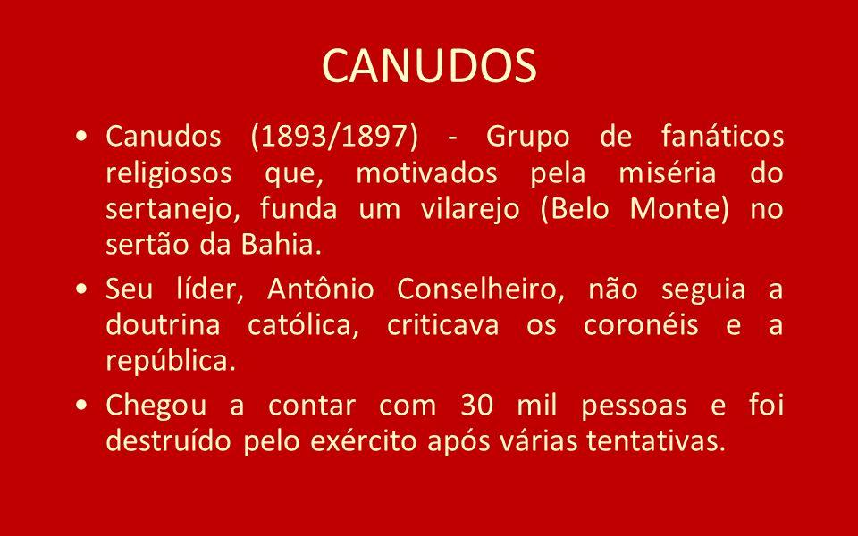 CANUDOS Canudos (1893/1897) - Grupo de fanáticos religiosos que, motivados pela miséria do sertanejo, funda um vilarejo (Belo Monte) no sertão da Bahi