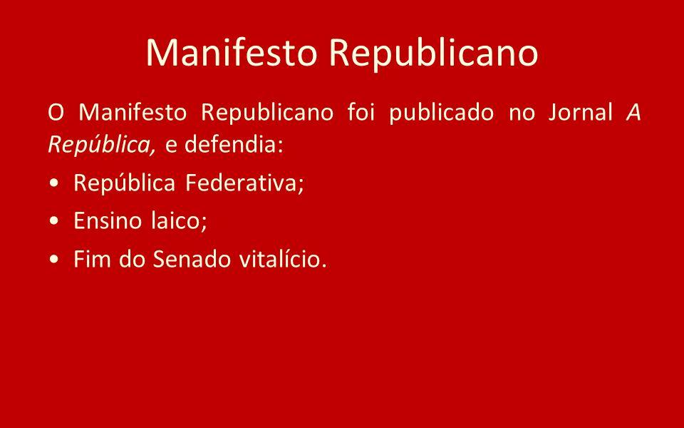 Manifesto Republicano O Manifesto Republicano foi publicado no Jornal A República, e defendia: República Federativa; Ensino laico; Fim do Senado vital