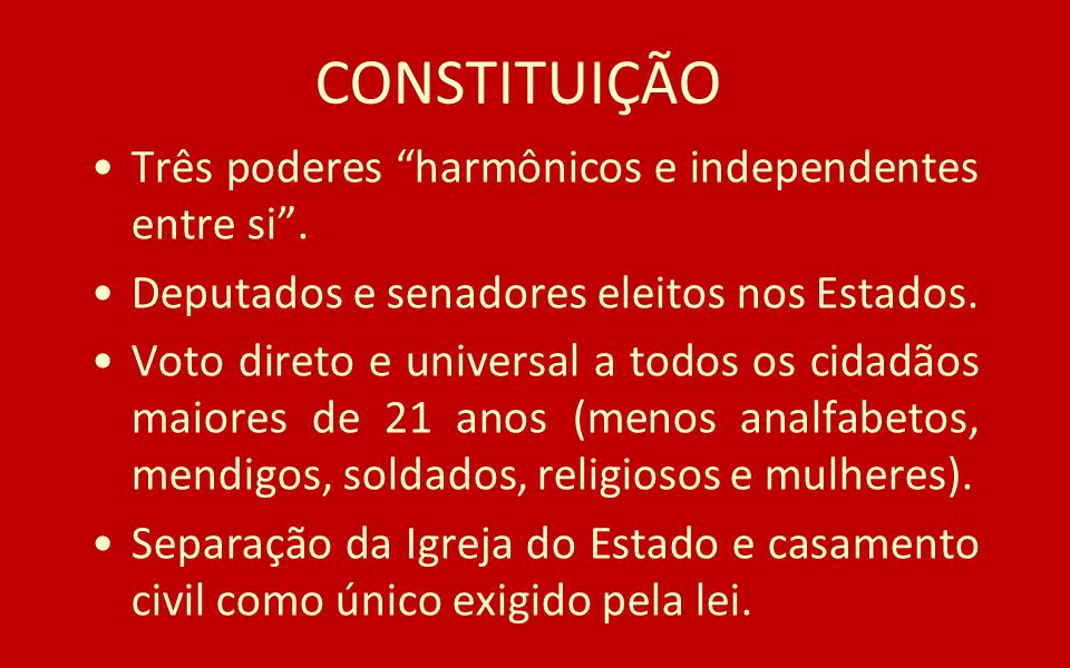 CONSTITUIÇÃO Três poderes harmônicos e independentes entre si. Deputados e senadores eleitos nos Estados. Voto direto e universal a todos os cidadãos