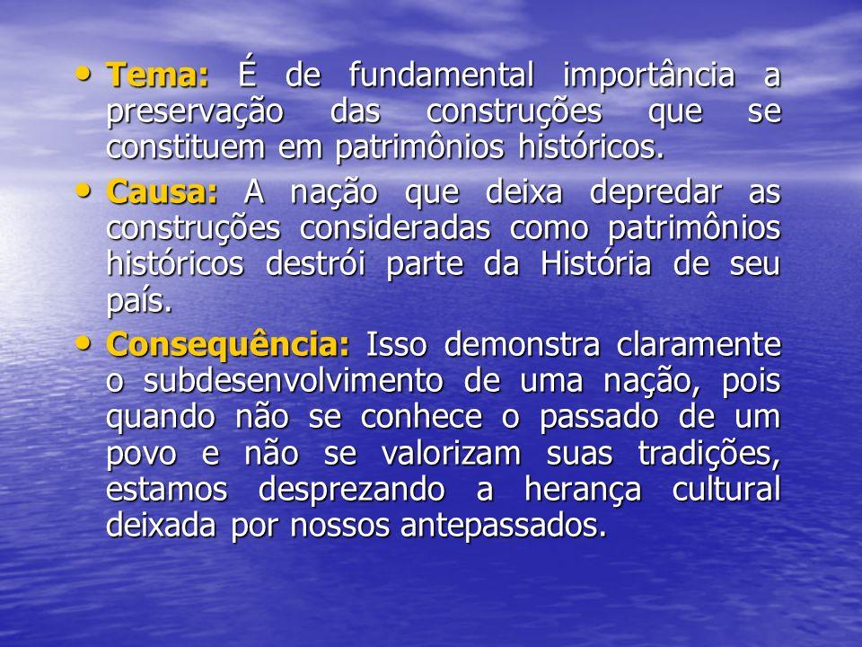 Tema: É de fundamental importância a preservação das construções que se constituem em patrimônios históricos. Tema: É de fundamental importância a pre