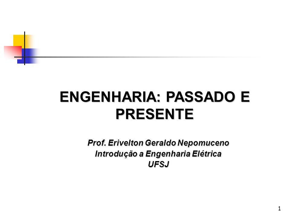 1 ENGENHARIA: PASSADO E PRESENTE Prof. Erivelton Geraldo Nepomuceno Introdução a Engenharia Elétrica UFSJ