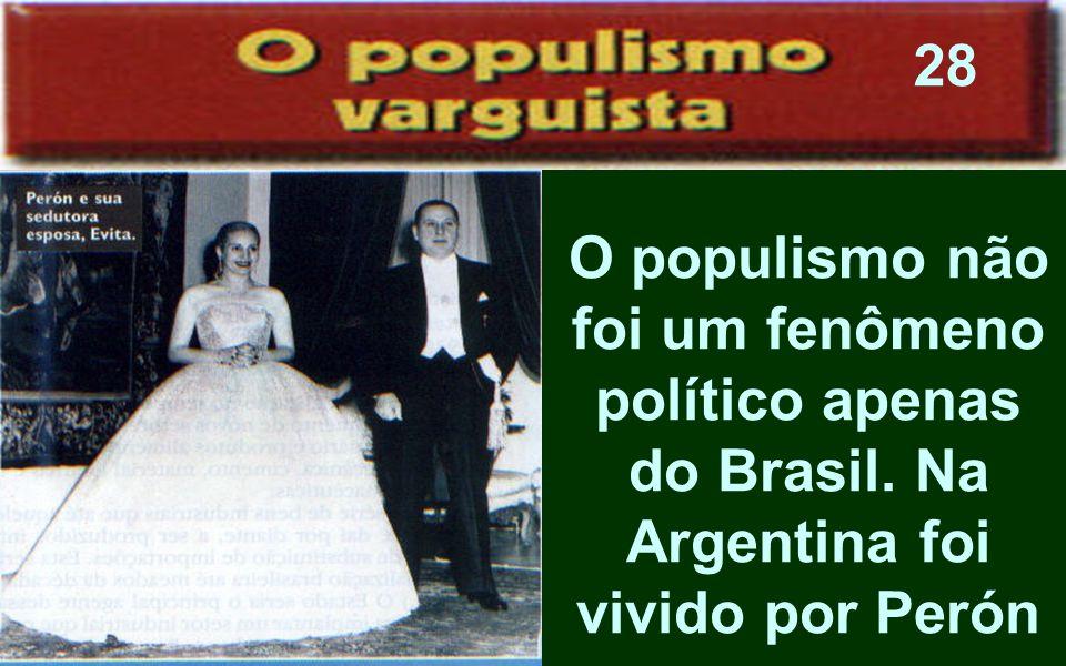 O populismo não foi um fenômeno político apenas do Brasil. Na Argentina foi vivido por Perón 28