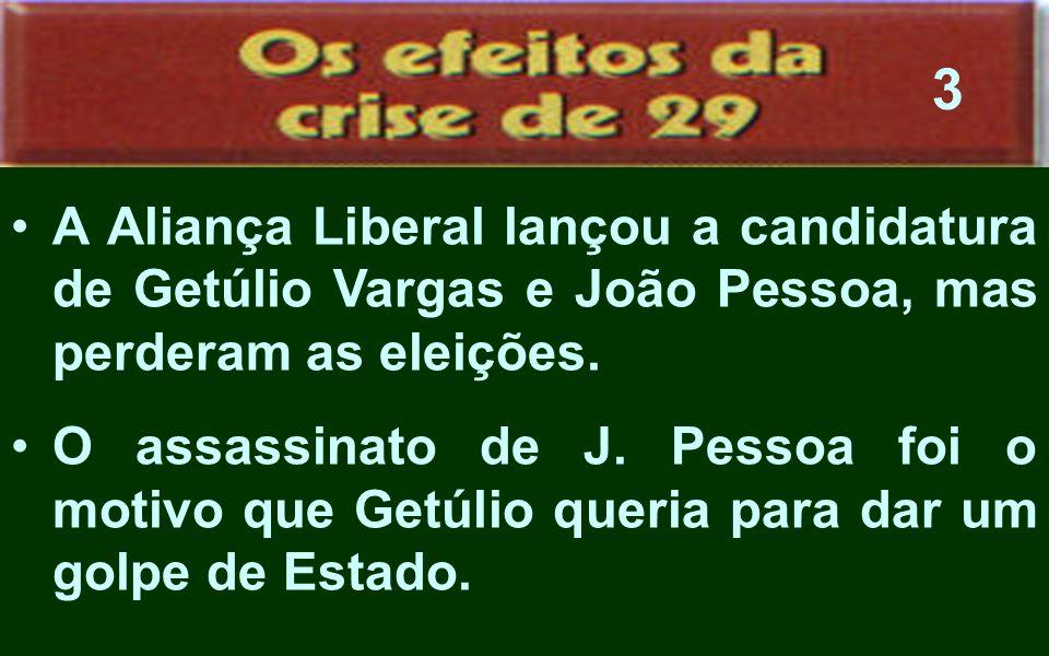 A Aliança Liberal lançou a candidatura de Getúlio Vargas e João Pessoa, mas perderam as eleições. O assassinato de J. Pessoa foi o motivo que Getúlio