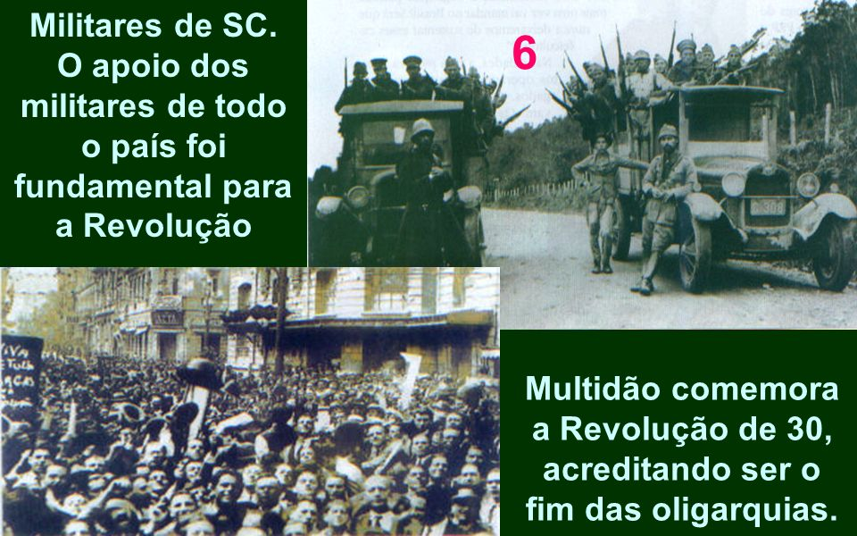 Multidão comemora a Revolução de 30, acreditando ser o fim das oligarquias. Militares de SC. O apoio dos militares de todo o país foi fundamental para