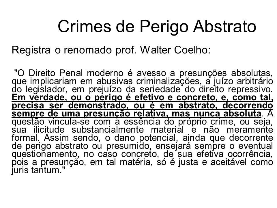 Crimes de Perigo Abstrato Registra o renomado prof. Walter Coelho: