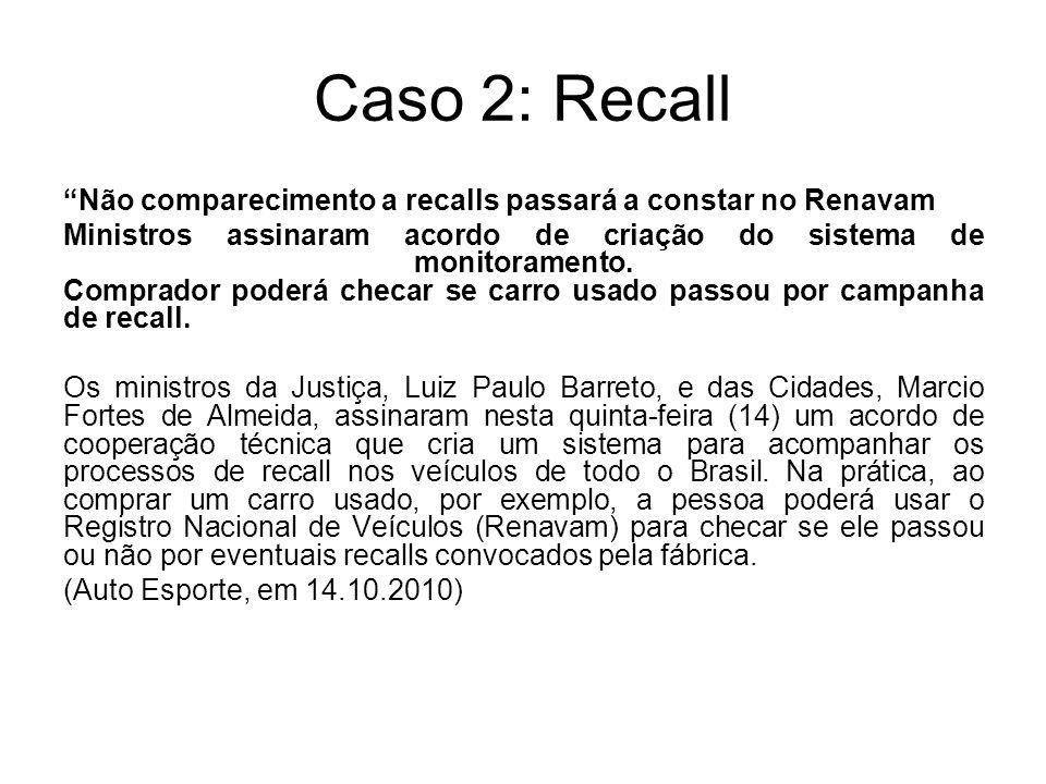 Caso 2: Recall Não comparecimento a recalls passará a constar no Renavam Ministros assinaram acordo de criação do sistema de monitoramento. Comprador