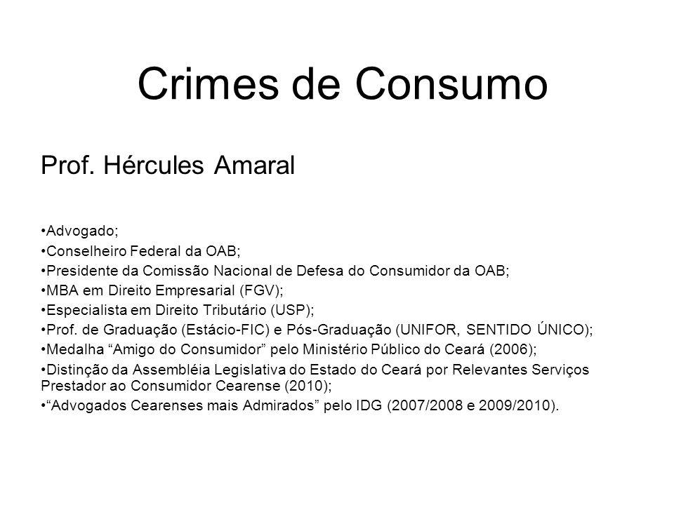 Crimes de Consumo Prof. Hércules Amaral Advogado; Conselheiro Federal da OAB; Presidente da Comissão Nacional de Defesa do Consumidor da OAB; MBA em D