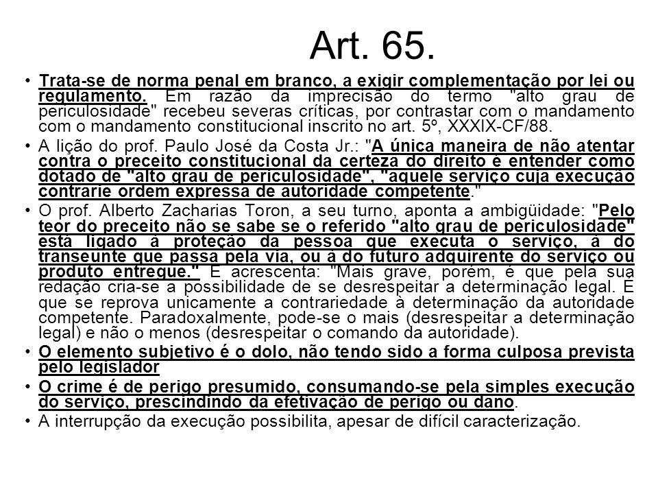 Art. 65. Trata-se de norma penal em branco, a exigir complementação por lei ou regulamento. Em razão da imprecisão do termo