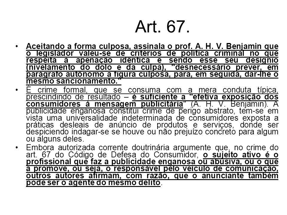 Art. 67. Aceitando a forma culposa, assinala o prof. A. H. V. Benjamin que o legislador valeu-se de critérios de política criminal no que respeita à a
