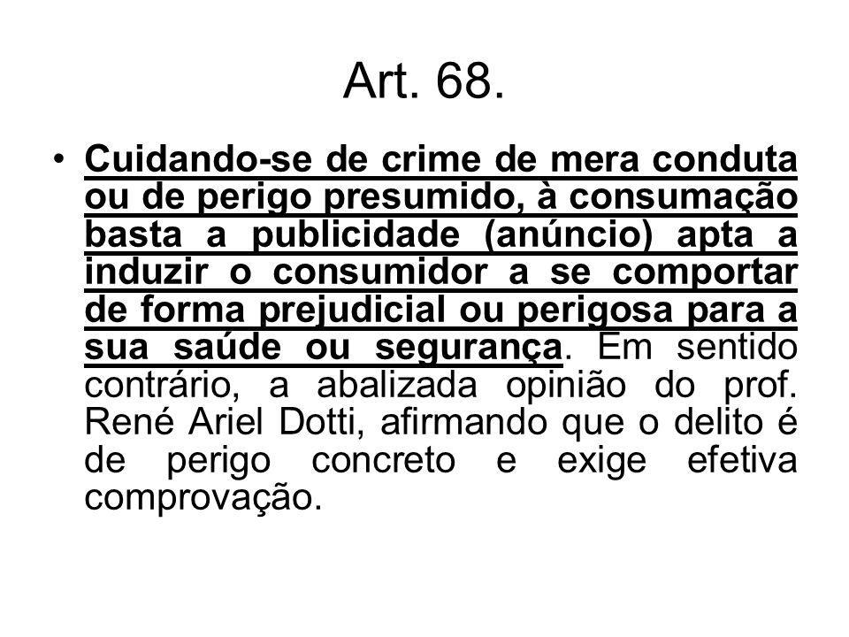 Art. 68. Cuidando-se de crime de mera conduta ou de perigo presumido, à consumação basta a publicidade (anúncio) apta a induzir o consumidor a se comp