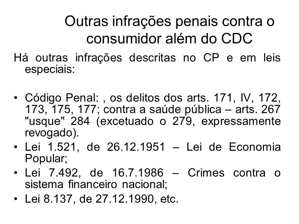 Outras infrações penais contra o consumidor além do CDC Há outras infrações descritas no CP e em leis especiais: Código Penal:, os delitos dos arts. 1