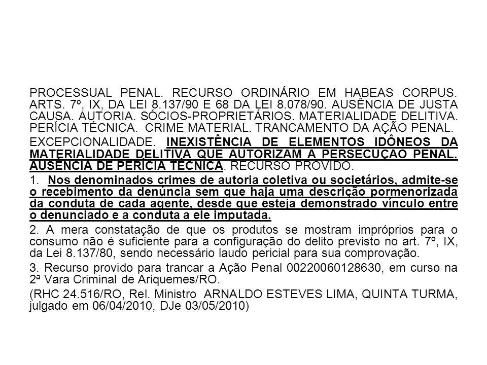 PROCESSUAL PENAL. RECURSO ORDINÁRIO EM HABEAS CORPUS. ARTS. 7º, IX, DA LEI 8.137/90 E 68 DA LEI 8.078/90. AUSÊNCIA DE JUSTA CAUSA. AUTORIA. SÓCIOS-PRO