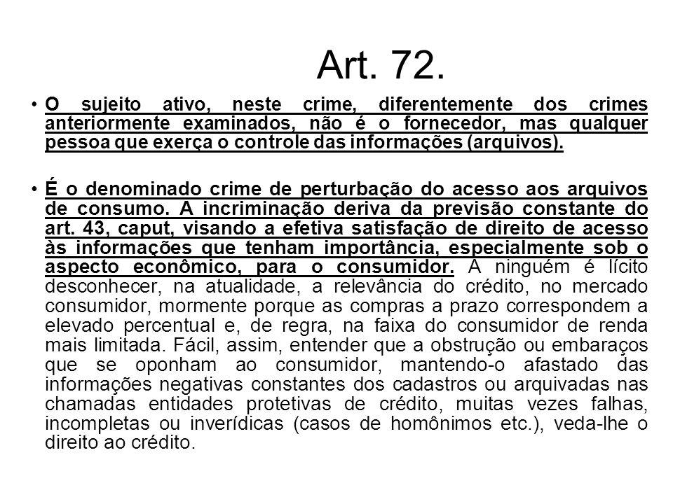 Art. 72. O sujeito ativo, neste crime, diferentemente dos crimes anteriormente examinados, não é o fornecedor, mas qualquer pessoa que exerça o contro