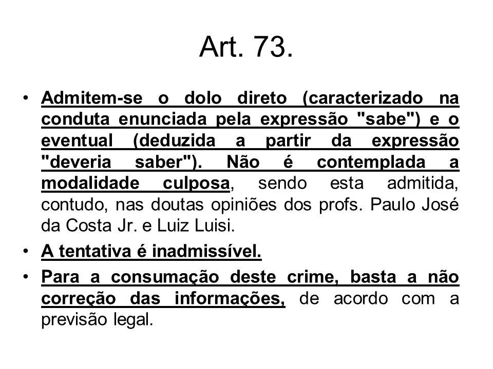 Art. 73. Admitem-se o dolo direto (caracterizado na conduta enunciada pela expressão