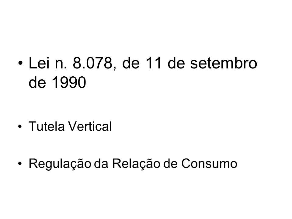 Lei n. 8.078, de 11 de setembro de 1990 Tutela Vertical Regulação da Relação de Consumo