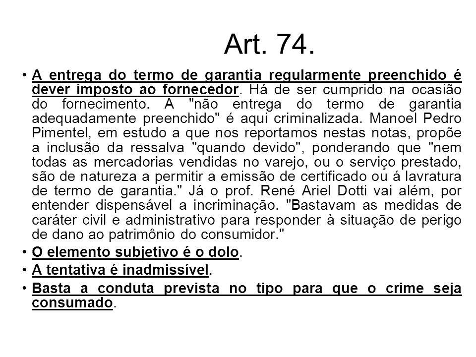 Art. 74. A entrega do termo de garantia regularmente preenchido é dever imposto ao fornecedor. Há de ser cumprido na ocasião do fornecimento. A