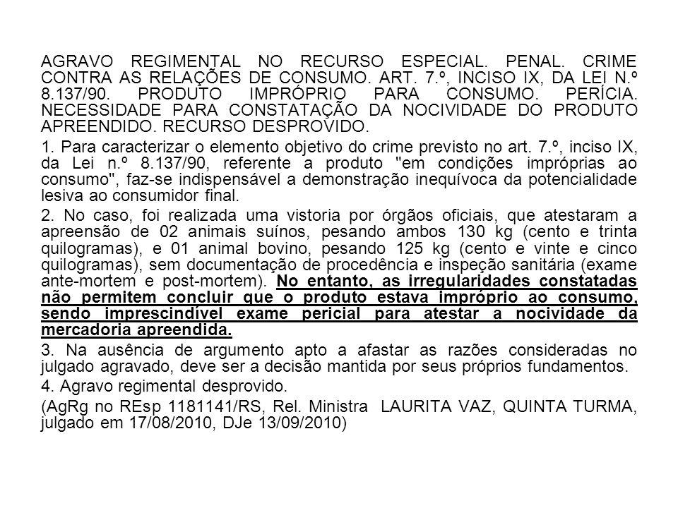 AGRAVO REGIMENTAL NO RECURSO ESPECIAL. PENAL. CRIME CONTRA AS RELAÇÕES DE CONSUMO. ART. 7.º, INCISO IX, DA LEI N.º 8.137/90. PRODUTO IMPRÓPRIO PARA CO