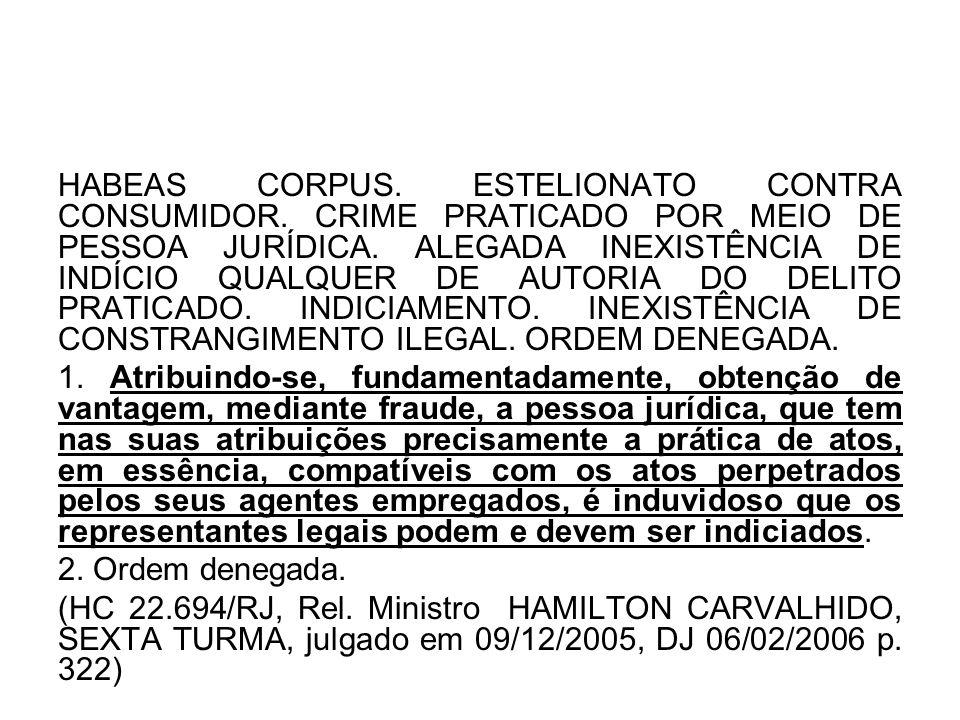 HABEAS CORPUS. ESTELIONATO CONTRA CONSUMIDOR. CRIME PRATICADO POR MEIO DE PESSOA JURÍDICA. ALEGADA INEXISTÊNCIA DE INDÍCIO QUALQUER DE AUTORIA DO DELI