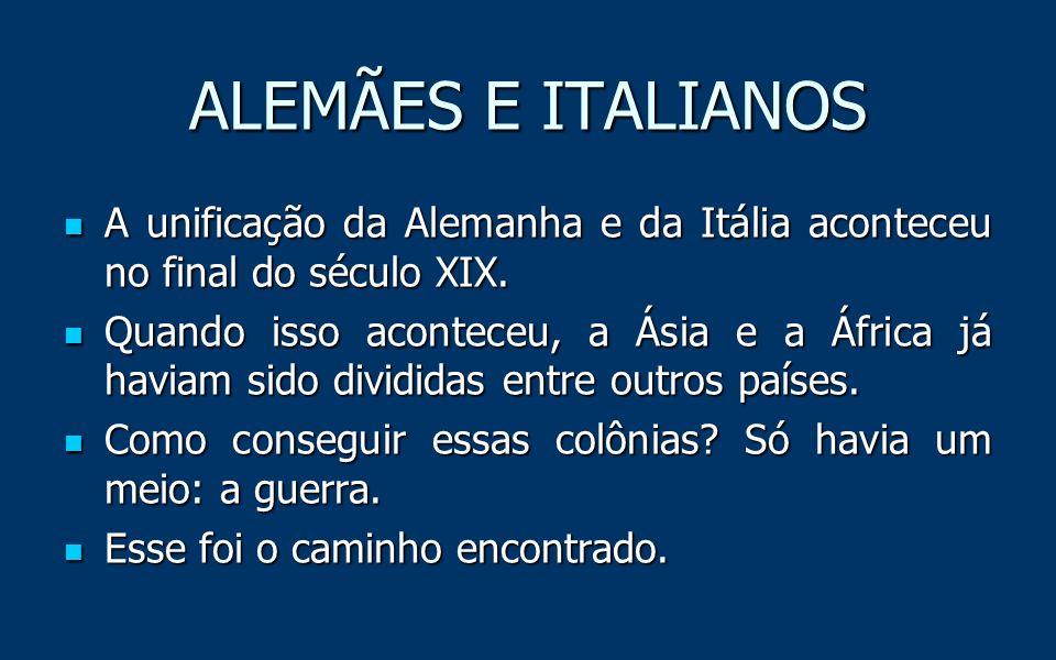 ALEMÃES E ITALIANOS A unificação da Alemanha e da Itália aconteceu no final do século XIX.