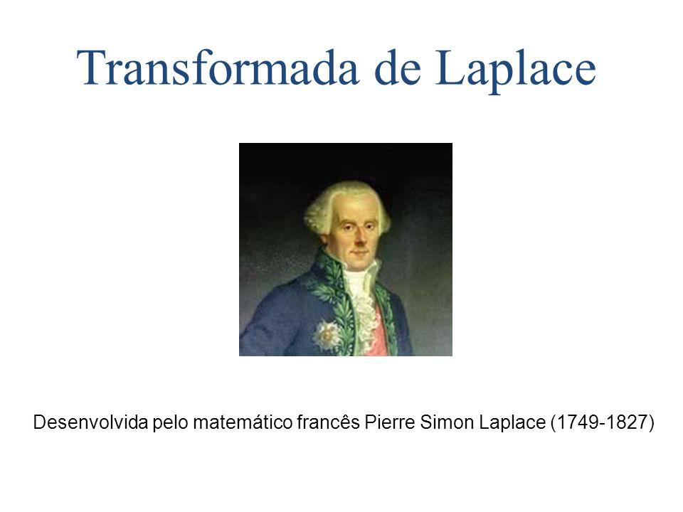 Transformada de Laplace Desenvolvida pelo matemático francês Pierre Simon Laplace (1749-1827)