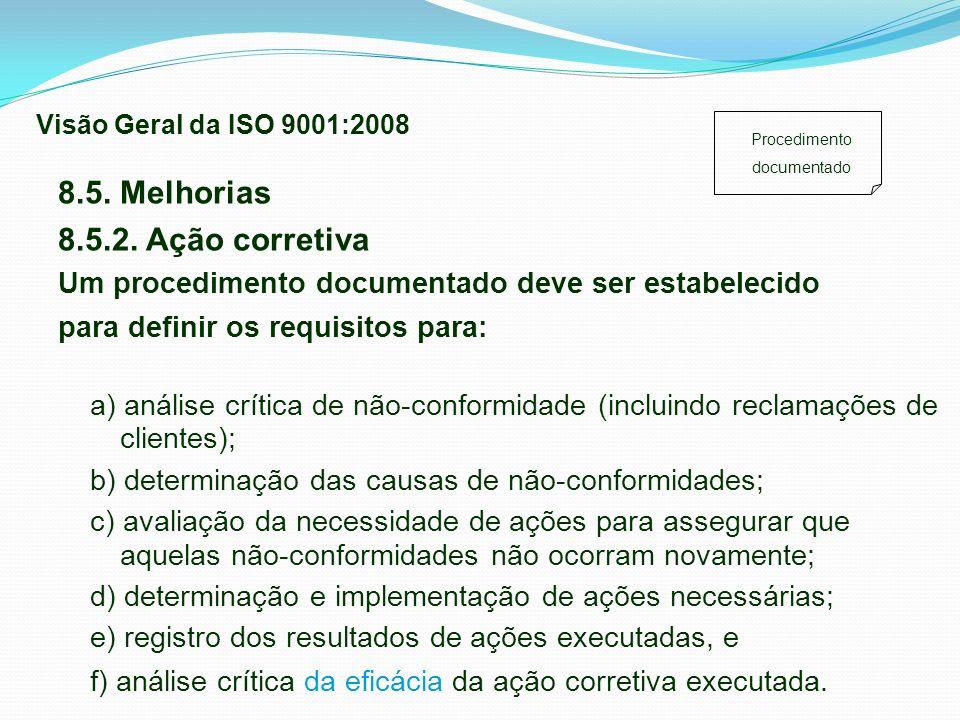 a) análise crítica de não-conformidade (incluindo reclamações de clientes); b) determinação das causas de não-conformidades; c) avaliação da necessida
