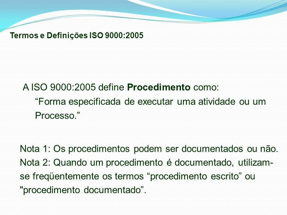 Forma especificada de executar uma atividade ou um Processo. A ISO 9000:2005 define Procedimento como: Nota 1: Os procedimentos podem ser documentados