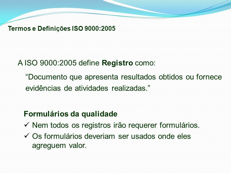 Documento que apresenta resultados obtidos ou fornece evidências de atividades realizadas. Formulários da qualidade Nem todos os registros irão requer