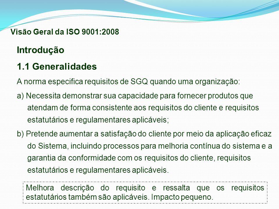 Introdução 1.1 Generalidades A norma especifica requisitos de SGQ quando uma organização: a) Necessita demonstrar sua capacidade para fornecer produto