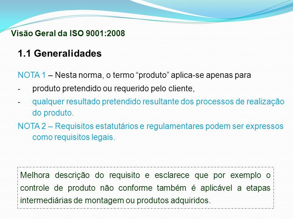 1.1 Generalidades NOTA 1 – Nesta norma, o termo produto aplica-se apenas para - produto pretendido ou requerido pelo cliente, - qualquer resultado pre