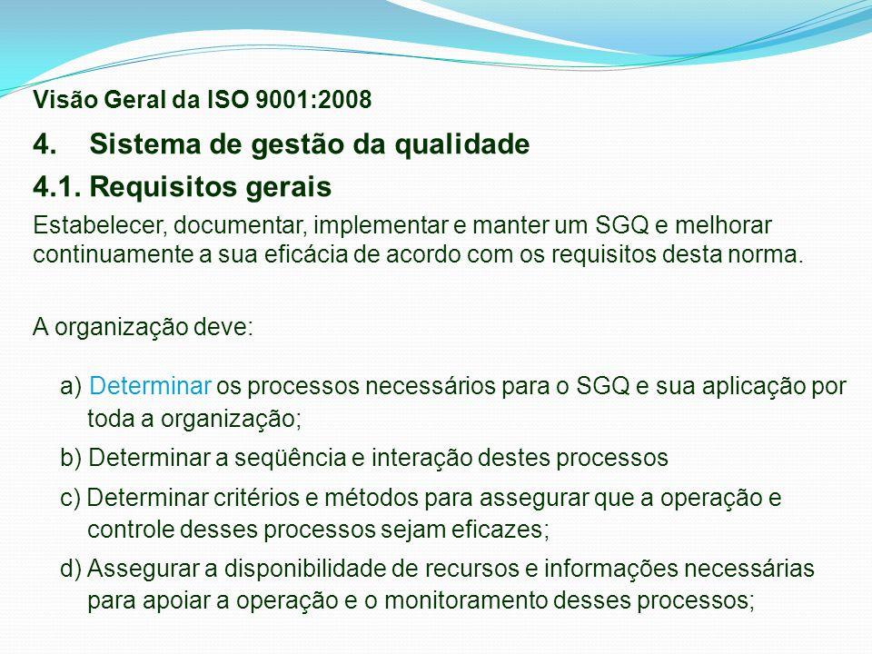 4. Sistema de gestão da qualidade 4.1. Requisitos gerais Estabelecer, documentar, implementar e manter um SGQ e melhorar continuamente a sua eficácia