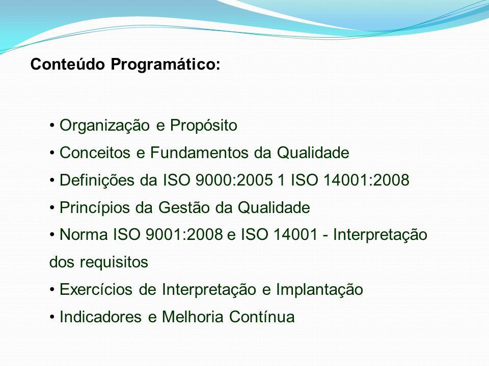 Conteúdo Programático: Organização e Propósito Conceitos e Fundamentos da Qualidade Definições da ISO 9000:2005 1 ISO 14001:2008 Princípios da Gestão