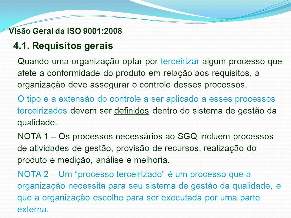 4.1. Requisitos gerais Quando uma organização optar por terceirizar algum processo que afete a conformidade do produto em relação aos requisitos, a or