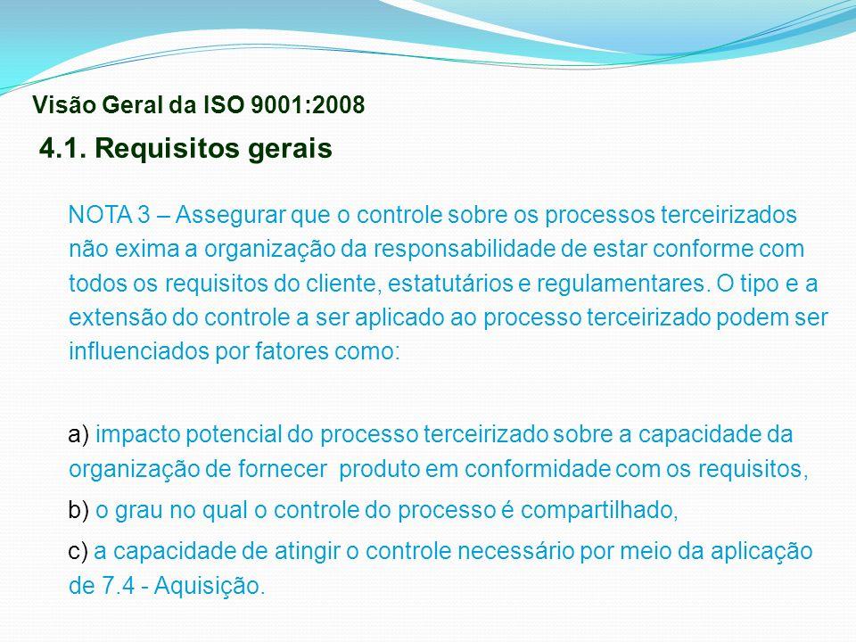 4.1. Requisitos gerais NOTA 3 – Assegurar que o controle sobre os processos terceirizados não exima a organização da responsabilidade de estar conform