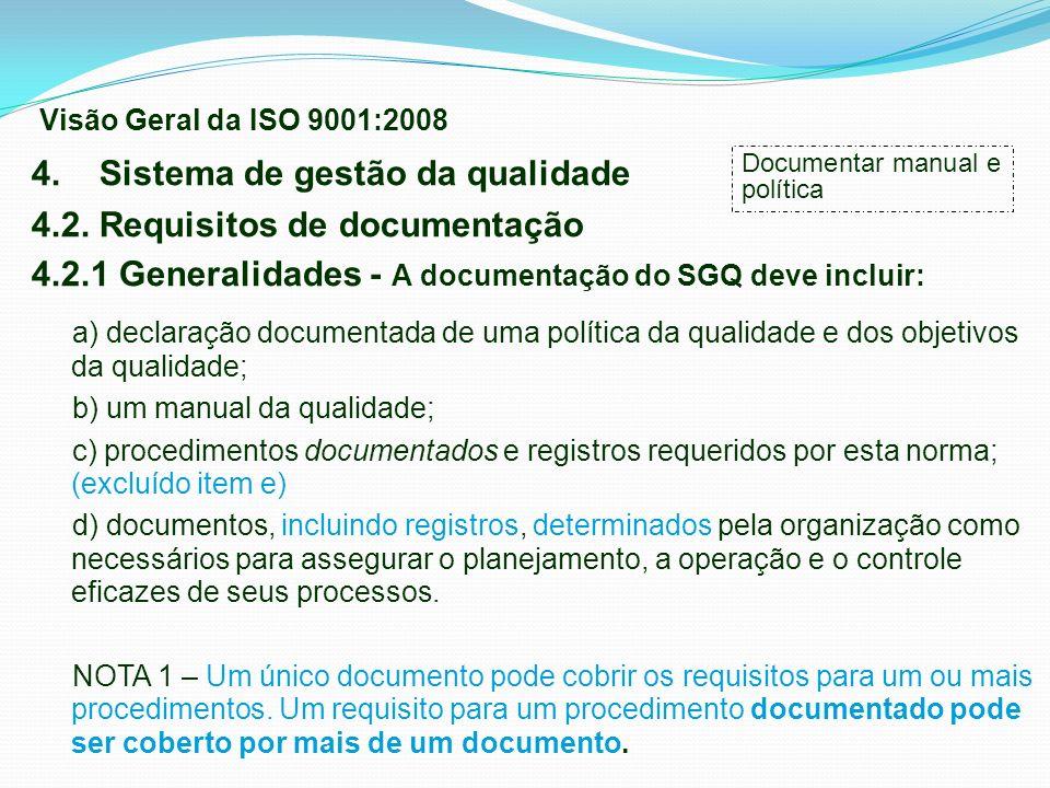 4. Sistema de gestão da qualidade 4.2. Requisitos de documentação 4.2.1 Generalidades - A documentação do SGQ deve incluir: a) declaração documentada