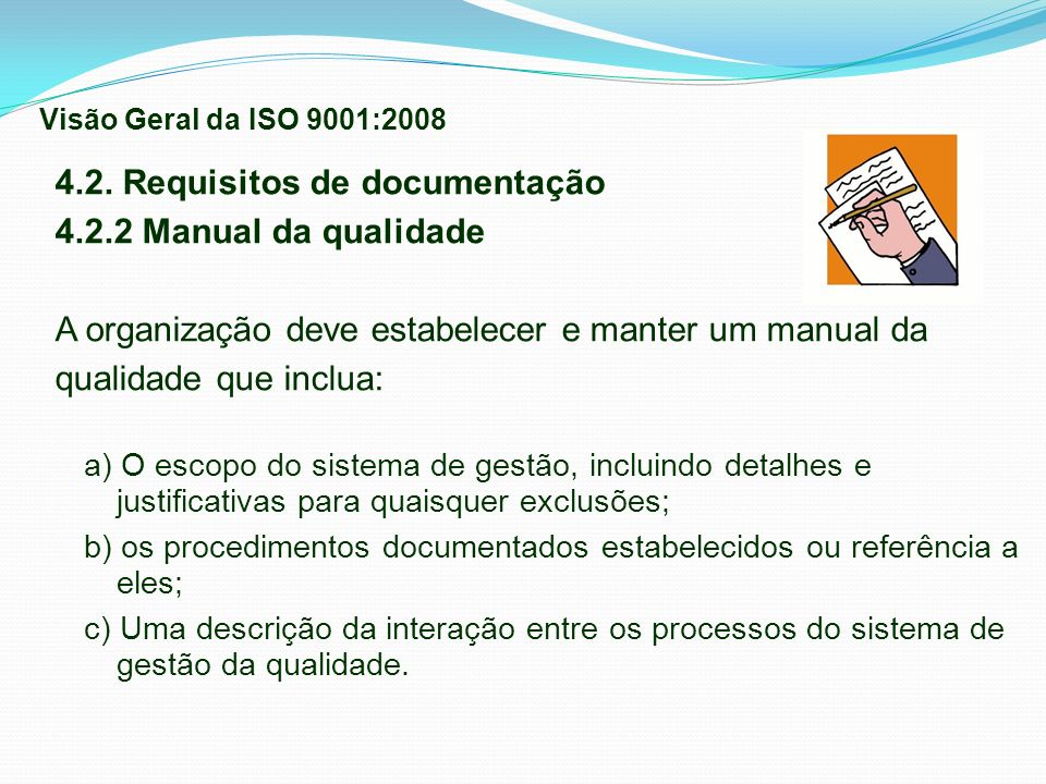 4.2. Requisitos de documentação 4.2.2 Manual da qualidade A organização deve estabelecer e manter um manual da qualidade que inclua: a) O escopo do si