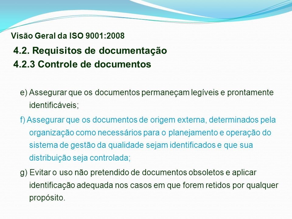 4.2. Requisitos de documentação 4.2.3 Controle de documentos e) Assegurar que os documentos permaneçam legíveis e prontamente identificáveis; f) Asseg