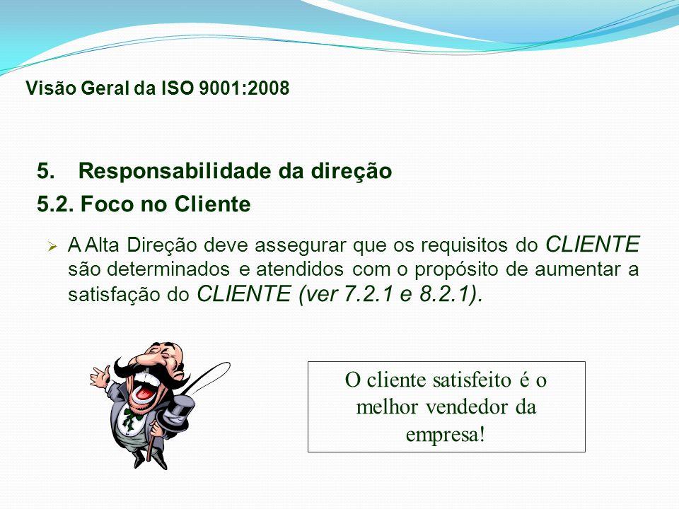 5. Responsabilidade da direção 5.2. Foco no Cliente A Alta Direção deve assegurar que os requisitos do CLIENTE são determinados e atendidos com o prop