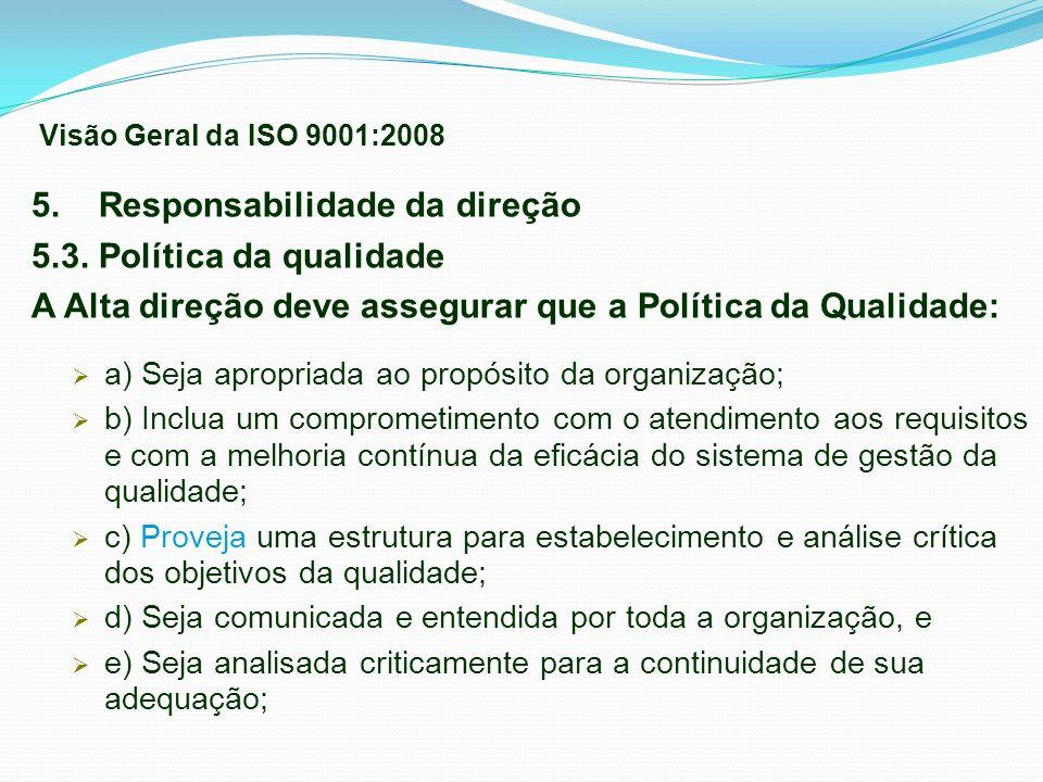 5. Responsabilidade da direção 5.3. Política da qualidade A Alta direção deve assegurar que a Política da Qualidade: a) Seja apropriada ao propósito d