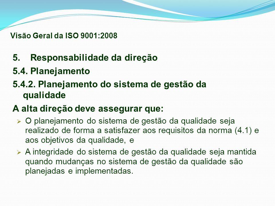 5. Responsabilidade da direção 5.4. Planejamento 5.4.2. Planejamento do sistema de gestão da qualidade A alta direção deve assegurar que: O planejamen
