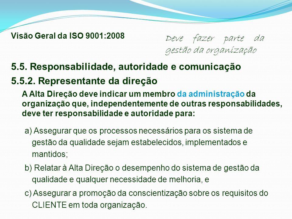 5.5. Responsabilidade, autoridade e comunicação 5.5.2. Representante da direção A Alta Direção deve indicar um membro da administração da organização