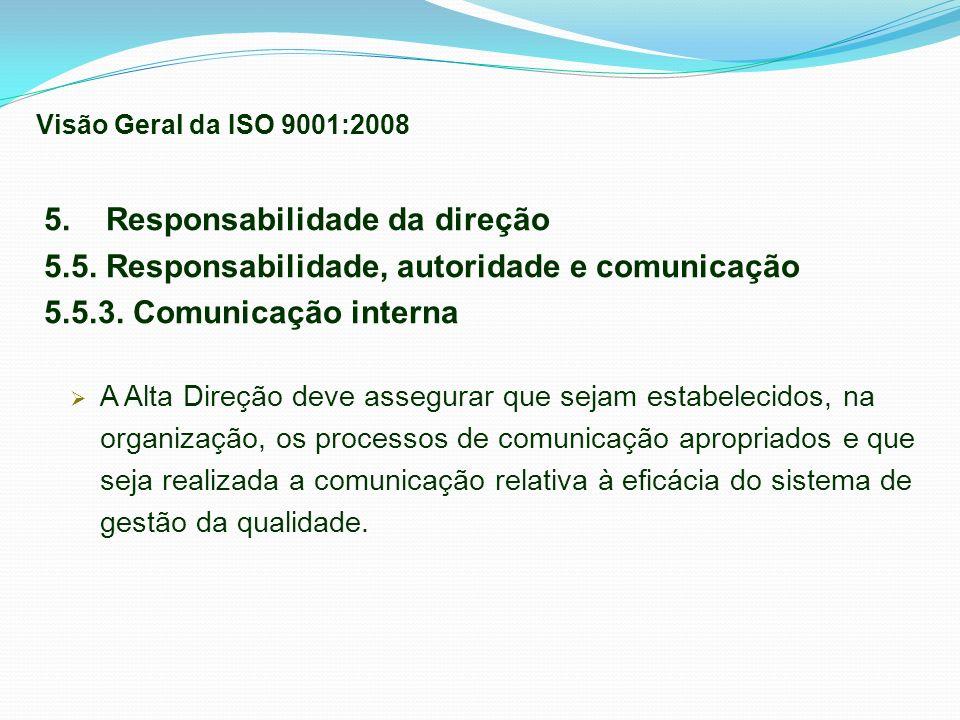 5. Responsabilidade da direção 5.5. Responsabilidade, autoridade e comunicação 5.5.3. Comunicação interna A Alta Direção deve assegurar que sejam esta