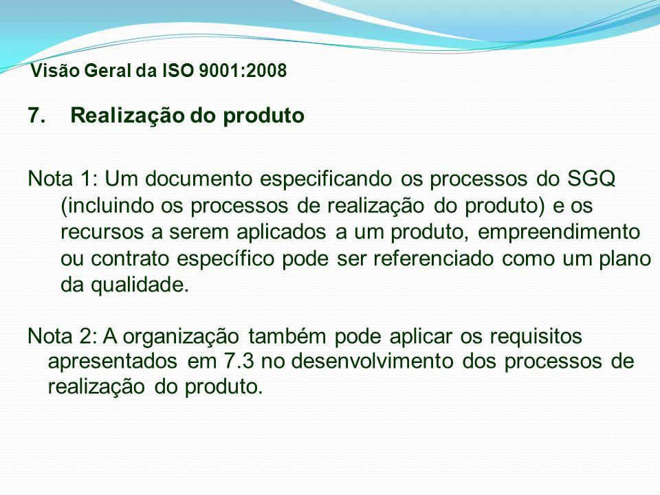 7. Realização do produto Nota 1: Um documento especificando os processos do SGQ (incluindo os processos de realização do produto) e os recursos a sere