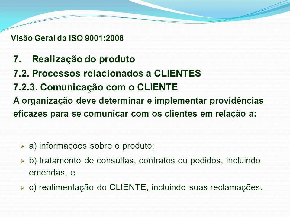 7. Realização do produto 7.2. Processos relacionados a CLIENTES 7.2.3. Comunicação com o CLIENTE A organização deve determinar e implementar providênc